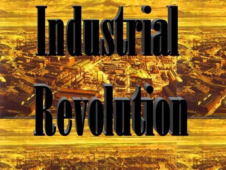INDUSTRIAL REVOLUTION The transformation of society from agricultural and cottage industries to urban factory life because of new inventions.