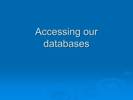 Accessing our databases. Databases We have several databases you can access from school or at home We have several databases you can access from school.