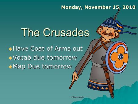 The Crusades Have Coat of Arms out Have Coat of Arms out Vocab due tomorrow Vocab due tomorrow Map Due tomorrow Map Due tomorrow Monday, November 15, 2010.
