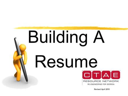 Building A Resume Revised April 2010. Your Resume is Your Marketing Tool Resumes may be prepared in various forms. Remember to show your strengths Resumes.