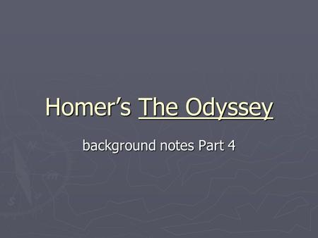 Homers The Odyssey background notes Part 4. Background Greeks attacked Troy to get Helen, wife of Menelaus, back Greeks attacked Troy to get Helen, wife.