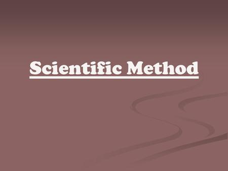 Scientific Method.