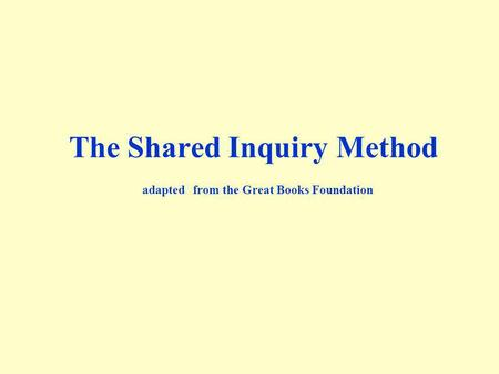 The Shared Inquiry Method adapted from the Great Books Foundation.