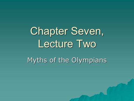 Chapter Seven, Lecture Two Myths of the Olympians.
