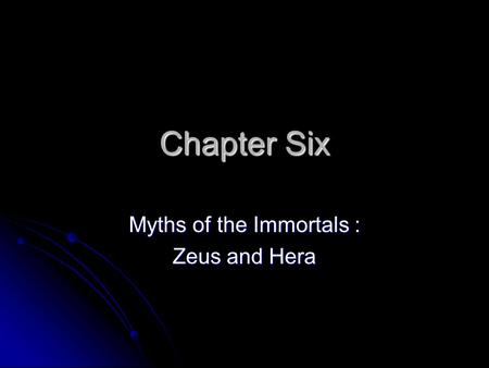 Chapter Six Myths of the Immortals : Zeus and Hera.