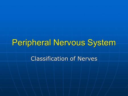 Peripheral Nervous System Classification of Nerves.