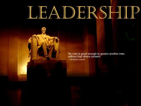 Leadership The real leader has no need to lead, he is content to point the way. Henry Miller.