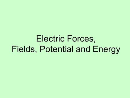 Electric Forces, Fields, Potential and Energy. Fundamental Charge: The charge on one electron. e = 1.6 x 10 -19 C Unit of charge is a Coulomb (C)