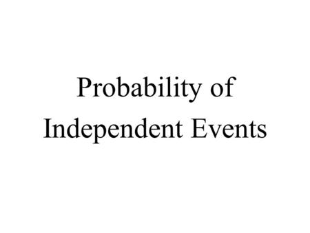 Probability of Independent Events Probability of Independent Events How is the probability of simple independent events determined? How is the probability.