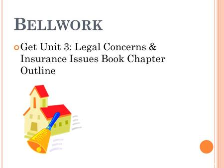 © 2011 McGraw-Hill Higher Education. All rights reserved B ELLWORK Get Unit 3: Legal Concerns & Insurance Issues Book Chapter Outline.