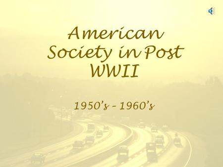 American Society in Post WWII 1950s – 1960s The 1950s A Time for Innocence The perfect life, the consumer life??? Conformity.