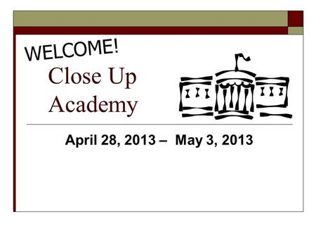 Close Up Academy April 28, 2013 – May 3, 2013 WELCOME!
