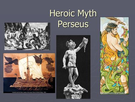 Heroic Myth Perseus. Introduction to Heroic Myth Humans are the protagonists, not gods Humans are the protagonists, not gods Narrative about events in.