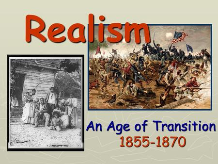 Realism An Age of Transition 1855-1870.