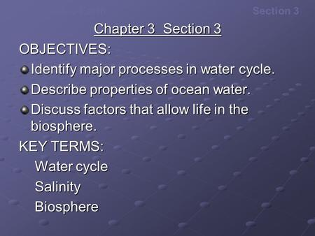 The Dynamic EarthSection 3 Chapter 3 Section 3 OBJECTIVES: Identify major processes in water cycle. Describe properties of ocean water. Discuss factors.