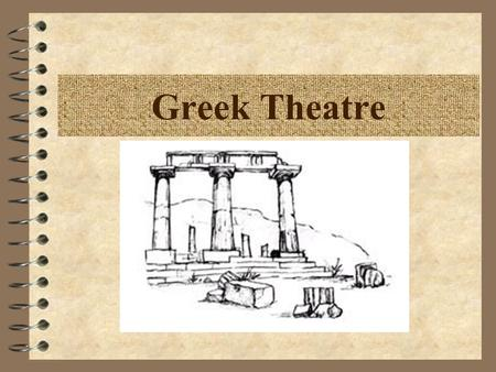 Greek Theatre. Greek Theatre 4 Athenian – 5 th – 4 th century BC 4 Result of a contest; each playwright submitted a trilogy of tragedy and one satyr play.