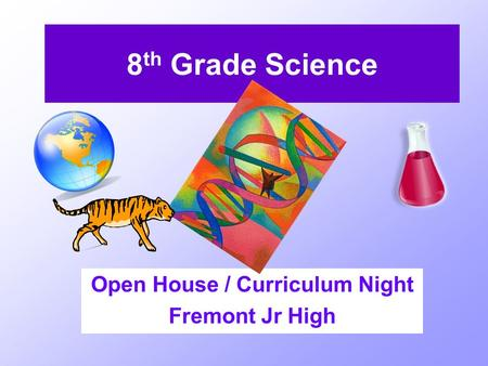 8 th Grade Science Open House / Curriculum Night Fremont Jr High.