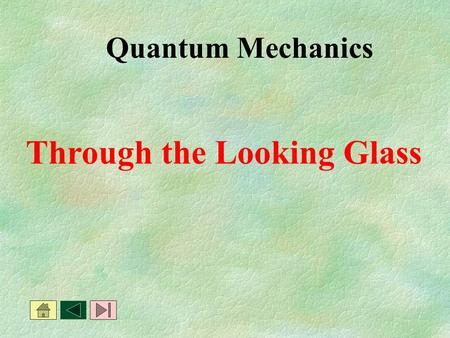 Quantum Mechanics Through the Looking Glass This is how the model of the atom has developed so far: Rutherford Thomson Democritus Dalton.
