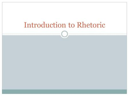 Introduction to Rhetoric. Definition of Rhetoric Aristotle defined rhetoric as the faculty of observing in any given case the available means of persuasion.