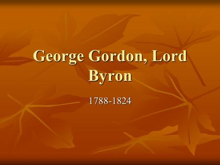 George Gordon, Lord Byron 1788-1824. Dandy a beau, gallant or flamboyant person a beau, gallant or flamboyant person is a man who places particular importance.