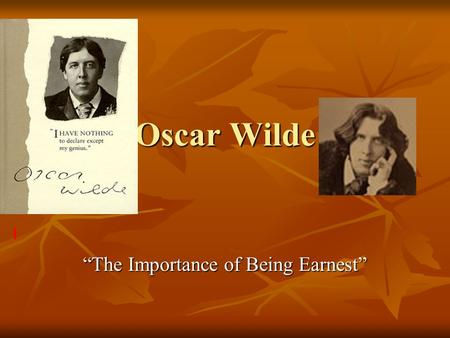 Oscar Wilde The Importance of Being Earnest. Life Born in Dublin in 1854. Born in Dublin in 1854. Father a surgeon and mother a poet. Father a surgeon.