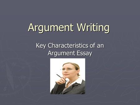 Key Characteristics of an Argument Essay