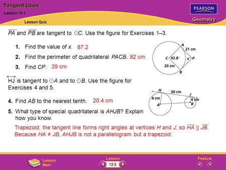 FeatureLesson Geometry Lesson Main PA and PB are tangent to C. Use the figure for Exercises 1–3. 1.Find the value of x. 2.Find the perimeter of quadrilateral.