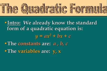 Intro: Intro: We already know the standard form of a quadratic equation is: y = ax2 ax2 ax2 ax2 + bx bx + c The The constants constants are: a, b, c The.
