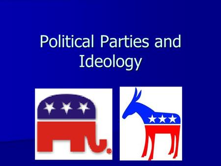 Political Parties and Ideology What is a Party? Political Party – a group of people who seek to control government through the winning of elections and.
