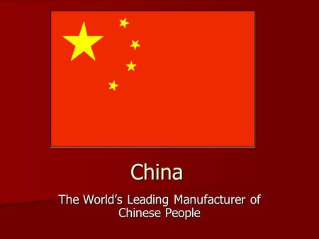 China The Worlds Leading Manufacturer of Chinese People.