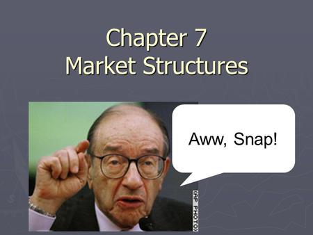 Chapter 7 Market Structures Aww, Snap! Perfect Competition Perfect Competition – a market where a large number of firms are all producing essentially.