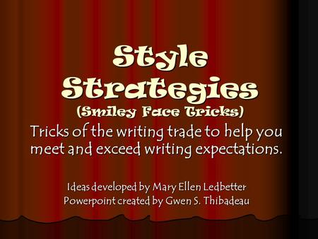 Style Strategies (Smiley Face Tricks) Tricks of the writing trade to help you meet and exceed writing expectations. Ideas developed by Mary Ellen Ledbetter.