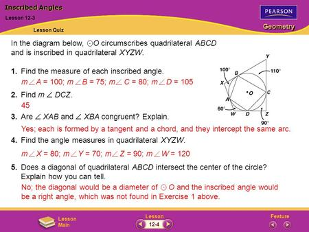 FeatureLesson Geometry Lesson Main In the diagram below, O circumscribes quadrilateral ABCD and is inscribed in quadrilateral XYZW. 1.Find the measure.