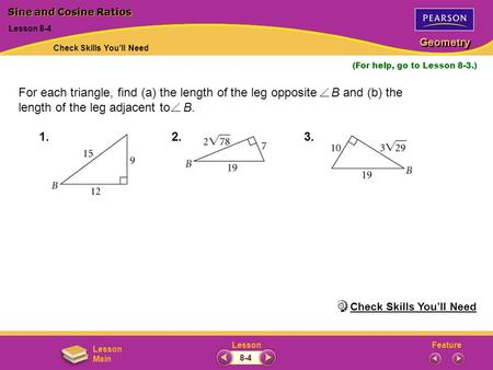 FeatureLesson Geometry Lesson Main For each triangle, find (a) the length of the leg opposite B and (b) the length of the leg adjacent to B. (For help,