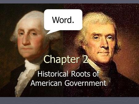 Chapter 2 Historical Roots of American Government Word.