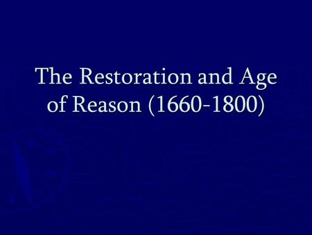 The Restoration and Age of Reason (1660-1800). Imperialism Wars vs. France 1689-1763 = Empire (Canada, India, & others) Wars vs. France 1689-1763 = Empire.