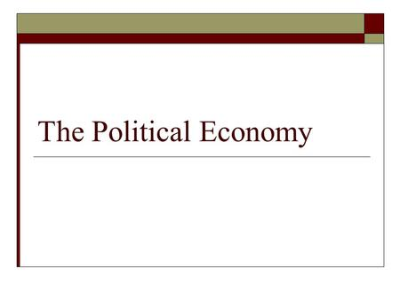 The Political Economy. The Economy It is not a monolithic institution – it is a collection of billions of individual choices based on peoples incentives.