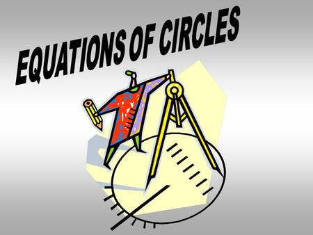 THE EQUATION OF A CIRCLE ON A GRAPH CAN BE DEFINED AS ( x - h )² + ( y – k )² = r² ( h, k ) = center r = radius.