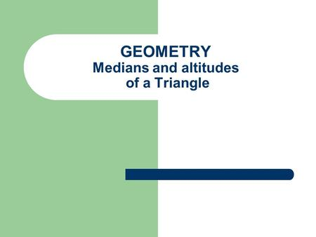 GEOMETRY Medians and altitudes of a Triangle. Median of a triangle A median of a triangle is a segment from a vertex to the midpoint of the opposite side.