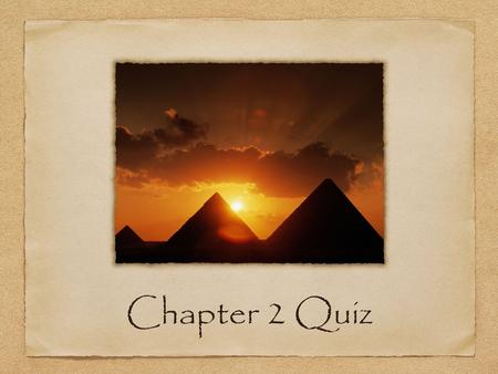 Chapter 2 Quiz. What does Mesopotamia mean? Name the 2 rivers of Mesopotamia. Name the Civilization in Mesopotamia. Who was their famous leader and what.