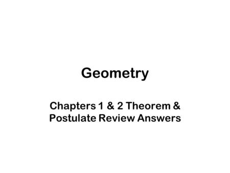 Geometry Chapters 1 & 2 Theorem & Postulate Review Answers.
