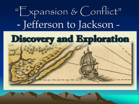 Expansion & Conflict - Jefferson to Jackson -. Early North Am. Explorers Missionaries –Circuit Riders: Pastors, ride to local churches. Fur Traders- –French: