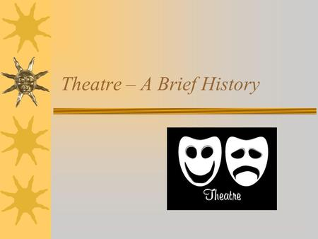 Theatre – A Brief History. Greece Theatre Amphitheatre Tragedy Drama Comedy Chorus Dialogue Scene Orchestra Deus ex machina.