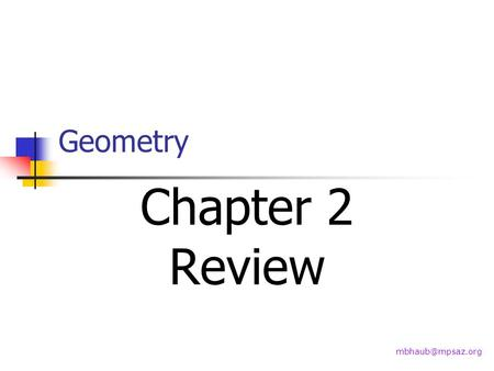 Geometry Chapter 2 Review 11 February 2014Geometry Chapter 2 Review2 Chapter 2 Review Work quickly. Only copy what is necessary. Use.