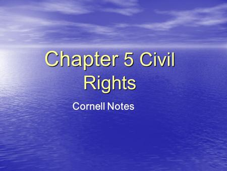 Chapter 5 Civil Rights Cornell Notes. I. Introduction Topic / Main Ideas Details A. Civil rights B. Debates on inequality in America are policies that.