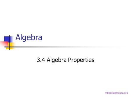 Algebra 3.4 Algebra Properties February 11, 2014Geometry 2.4 Reasoning with Algebra Properties2 Goals Use properties from algebra. Use.