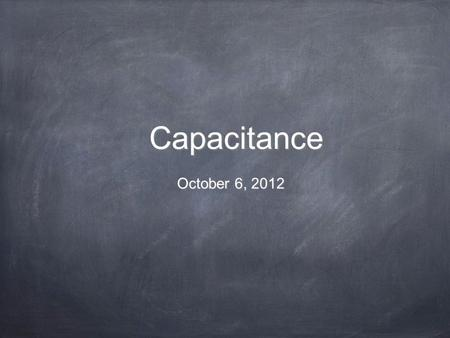 Capacitance October 6, 2012. Maximum Charge on a Conductor Earth Battery Conductor - - - - - - - - - - - - - - e-e- e-e- A battery establishes a difference.
