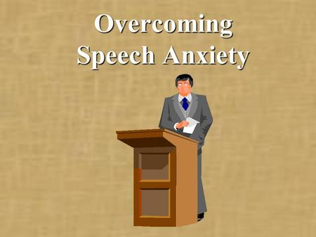 Overcoming Speech Anxiety. In the upcoming slides, you will learn... What stage fright is. Controlled stage fright is helpful. Uncontrolled stage fright.