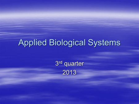Applied Biological Systems 3 rd quarter 2013. Monday, January 7, 2013 Announcements: Announcements: –Student development committee meeting – V4 Conference.