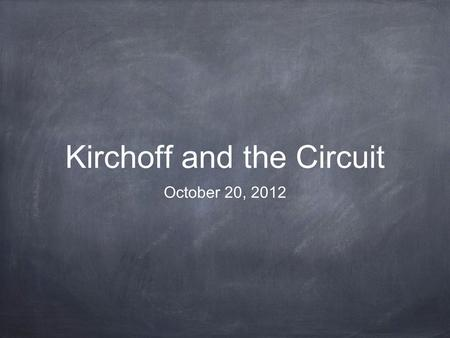 Kirchoff and the Circuit October 20, 2012. Rules for Review Parallel 1/R T = 1/R 1 + 1/R 2 +... I T = I 1 + I 2 +... V 1 = V 2 =... Series V T = V 1 +